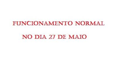 FUNCIONAMENTO NORMAL NO DIA 27 DE MAIO